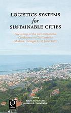 Logistics systems for sustainable cities : proceedings of the 3rd International Conference on City Logistics (Madeira, Portugal, 25-27 June, 2003)