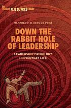 Down the Rabbit Hole of Leadership : Leadership Pathology in Everyday Life.