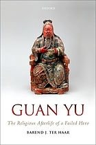 Guan Yu : the religious afterlife of a failed hero