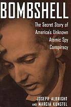 Bombshell : the secret story of America's unknown atomic spy conspiracy
