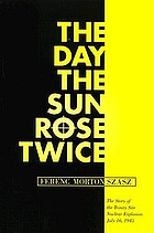 The day the sun rose twice : the story of the Trinity Site nuclear explosion, July 16, 1945
