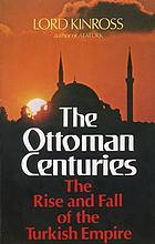 The Ottoman centuries the rise and fall of the Turkish empire