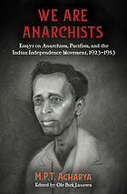We are anarchists : essays on anarchism, pacifism, and the Indian independence movement, 1923-1953