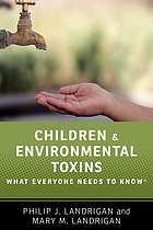 Children and environmental toxins : what everyone needs to know