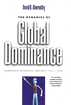 The dynamics of global dominance : European overseas empires, 1415-1980