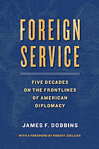 Foreign service : five decades on the frontlines of American diplomacy