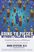 Going To Pieces Without Falling Apart: A Buddhist Perspective On.