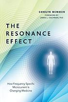 The resonance effect : how frequency specific microcurrent is changing medicine