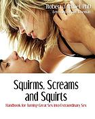 Squirms, screams and squirts : a guide to advanced sexual play