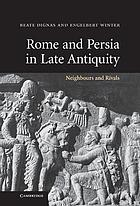 Rome and Persia in late antiquity : neighbours and rivals
