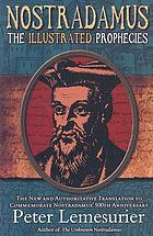 Nostradamus : the illustrated prophecies : the new and authoritative translation to commemorate Nostradamus' 500th anniversary