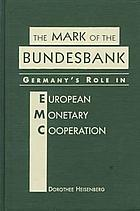 The mark of the Bundesbank : Germany's role in European monetary cooperation