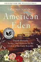 American Eden : David Hosack, botany, and medicine in the garden of the early republic