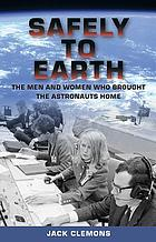 Safely to Earth : the men and women who brought the astronauts home