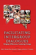 Facilitating intergroup dialogues bridging differences, catalyzing change