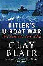 Hitler's U-boat war. Vol. 1, The hunters, 1939-1942