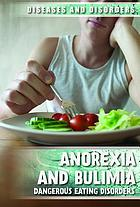 Anorexia and bulimia : dangerous eating disorders