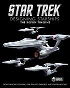 The Kelvin timeline : from the movies Star trek, Star trek into darkness, and Star trek beyond