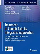 Treatment of Chronic Pain by Integrative Approaches : the AMERICAN ACADEMY of PAIN MEDICINE Textbook on Patient Management