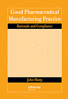 Good pharmaceutical manufacturing practice : rationale and compliance
