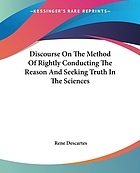 Discourses on the method of rightly conducting the reason and seeking truth in the sciences