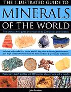 The illustrated guide to minerals of the world : the ultimate field guide and visual aid to 250 species and varieties, featuring in-depth profiles and 400 colour photographs and artwork