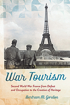 War tourism : Second World War France from defeat and occupation to the creation of heritage