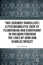 'Two scrubby travellers' : a psychoanalytic view of flourishing and constraint in religion through the lives of John and Charles Wesley