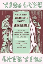 When they weren't doing Shakespeare : essays on nineteenth-century British and American theatre
