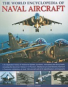 The world encyclopedia of naval aircraft : an illustrated history of shipborne fighters, bombers, helicopters and flying boats, including the Grumman Hellcat, F-4 Phantom, Westland Lynx and Sikorsky Seahawk