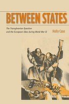Between states : the Transylvanian question and the European idea during World War II