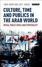 Culture, time and publics in the Arab world : public space, post-modernity and temporality in the Middle East