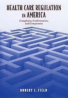 Health care regulation in America : complexity, confrontation, and compromise