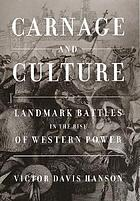 Carnage and culture : landmark battles in the rise of Western power