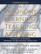 A taxonomy for learning, teaching, and assessing : a revision of Bloom's taxonomy of educational objectives