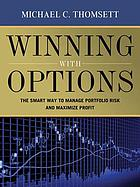 Winning with options : the smart way to manage portfolio risk and maximize profit