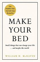 Make your bed : little things that can change your life ... and maybe the world