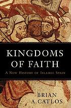 Kingdoms of faith : a new history of Islamic Spain