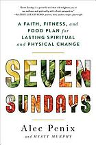 Seven Sundays : a six-week path to physical and spiritual strength where all things are possible