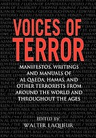 Voices of terror : manifestos, writings, and manuals of Al Qaeda, Hamas, and other terrorists from around the world and throughout the ages
