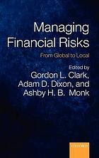 Managing financial risks : from global to local