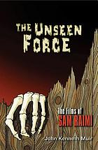 The unseen force : the films of Sam Raimi