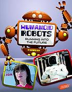 Humanoid robots : running into the future