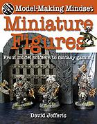 Miniature figures : from model soldiers to fantasy gaming