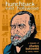 The hunchback of East Hollywood : a biography of Charles Bukowski
