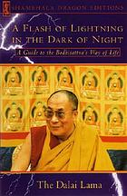 A flash of lightning in the dark of night : a guide to the Bodhisattva's way of life