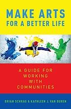 Make arts for a better life : a guide for working with communities