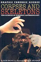 Corpses and skeletons : the science of forensic anthropology