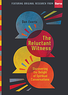 The reluctant witness : discovering the delight of spiritual conversations : featuring original research from Barna