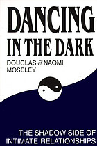 Dancing in the dark : the shadow side of intimate relationships